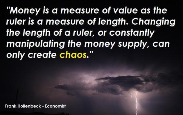 constantly manipulating money supply can only create chaos
