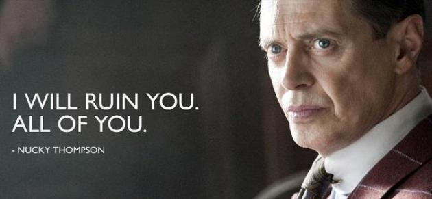 Nucky Thompson I will ruin you