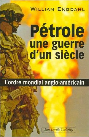 William_Engdahl_petrole_guerre_un_siecle