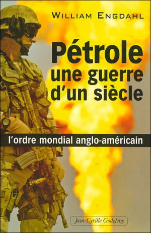 William_Engdahl_petrole_guerre_un_siecle